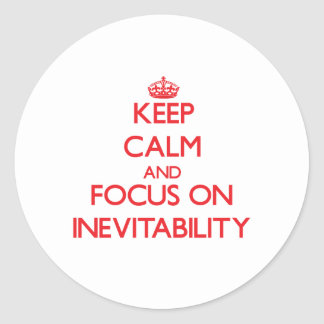 Keep Calm and focus on Inevitability Stickers