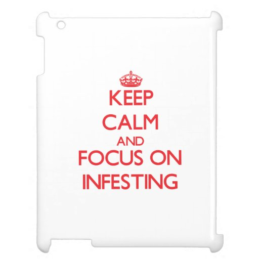 Keep Calm and focus on Infesting iPad Case