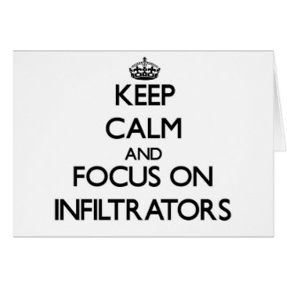 Keep Calm and focus on Infiltrators Greeting Cards