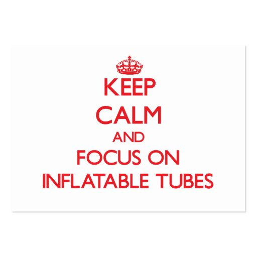 Keep Calm and focus on Inflatable Tubes Business Cards