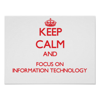 Keep Calm and focus on Information Technology Posters