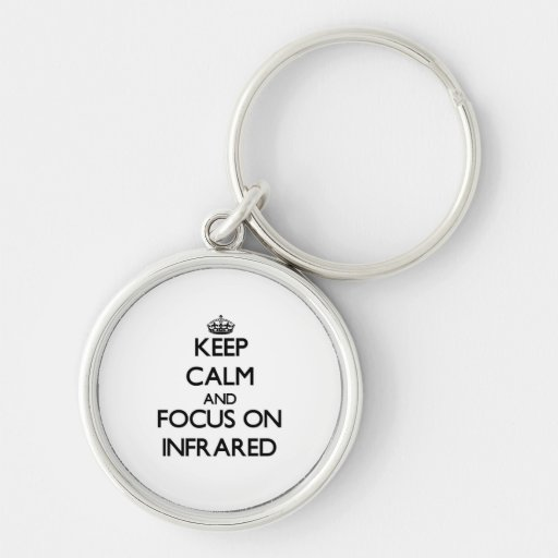 Keep Calm and focus on Infrared Key Chain