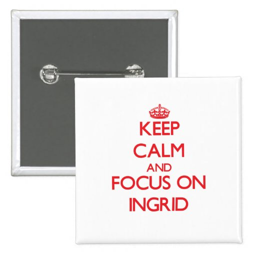 Keep Calm and focus on Ingrid Pin