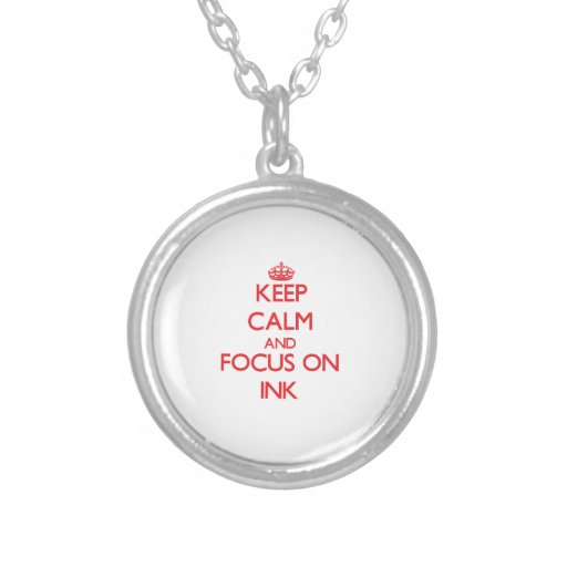 Keep Calm and focus on Ink Personalized Necklace