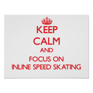 Keep calm and focus on Inline Speed Skating Poster