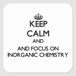 Keep calm and focus on Inorganic Chemistry Square Stickers