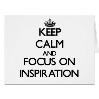 Keep Calm and focus on Inspiration Greeting Card