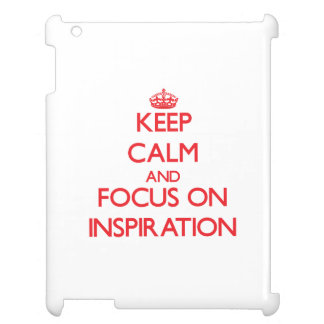 Keep Calm and focus on Inspiration iPad Cover
