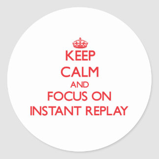 Keep Calm and focus on Instant Replay Sticker