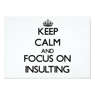 Keep Calm and focus on Insulting 5x7 Paper Invitation Card