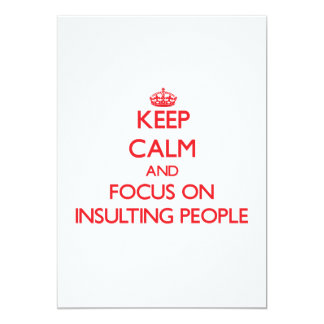 Keep Calm and focus on Insulting People 13 Cm X 18 Cm Invitation Card