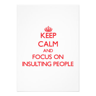 Keep Calm and focus on Insulting People Cards