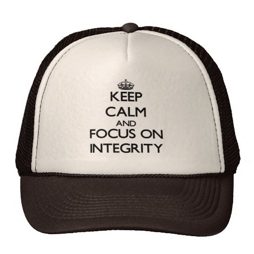 Keep Calm and focus on Integrity Trucker Hats