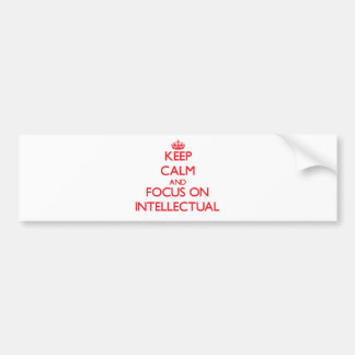 Keep Calm and focus on Intellectual Bumper Stickers