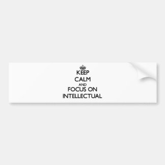 Keep Calm and focus on Intellectual Bumper Sticker