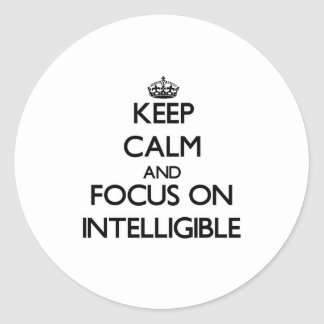 Keep Calm and focus on Intelligible Round Stickers