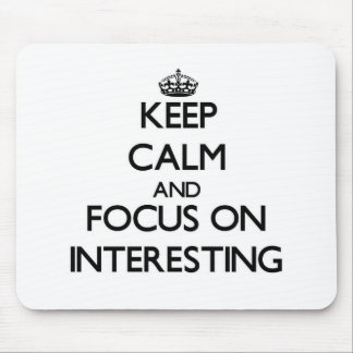 Keep Calm and focus on Interesting Mousepads