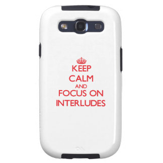 Keep Calm and focus on Interludes Galaxy S3 Cases
