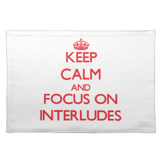 Keep Calm and focus on Interludes Placemats
