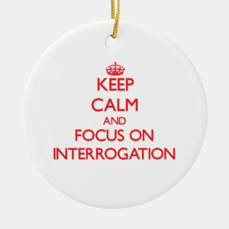 Keep Calm and focus on Interrogation Christmas Ornament