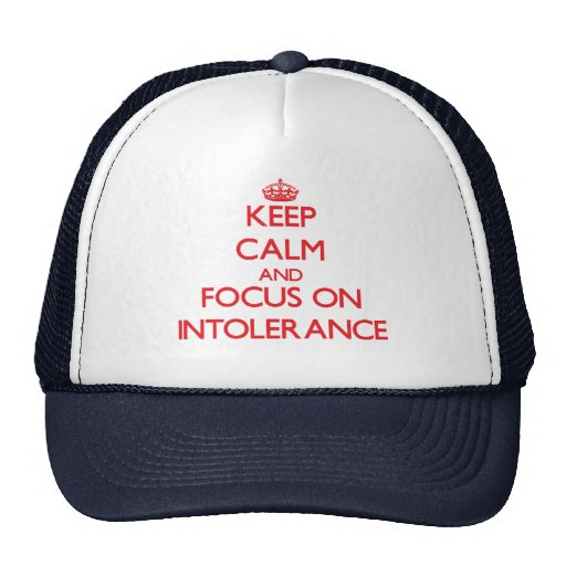 Keep Calm and focus on Intolerance Trucker Hats