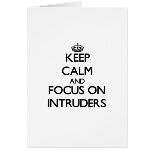 Keep Calm and focus on Intruders Greeting Card