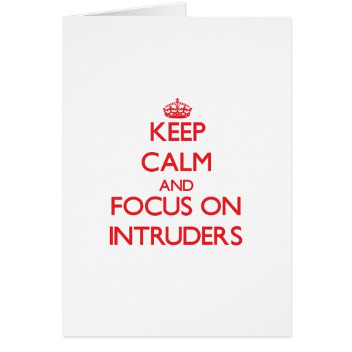 Keep Calm and focus on Intruders Card