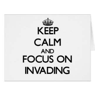 Keep Calm and focus on Invading Big Greeting Card