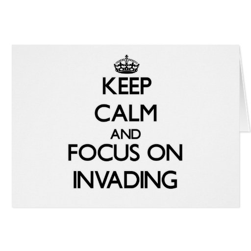 Keep Calm and focus on Invading Card