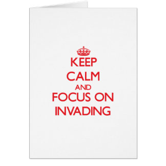 Keep Calm and focus on Invading Greeting Card