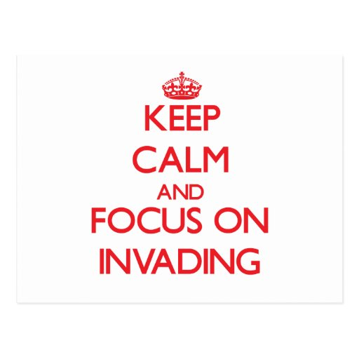 Keep Calm and focus on Invading Post Cards