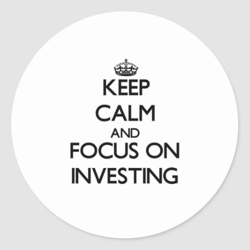 Keep Calm and focus on Investing Sticker