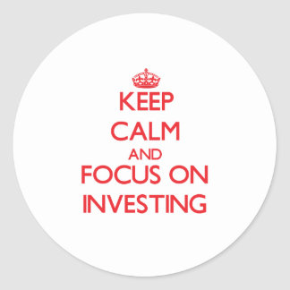 Keep Calm and focus on Investing Round Sticker