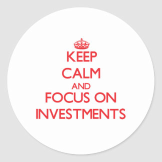 Keep Calm and focus on Investments Round Sticker