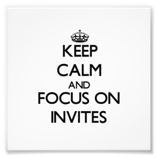 Keep Calm and focus on Invites Photo Art