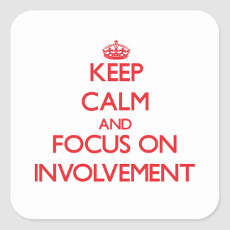 Keep Calm and focus on Involvement Square Stickers