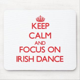 Keep calm and focus on Irish Dance Mouse Pad