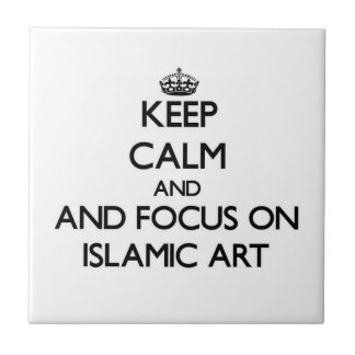 Keep calm and focus on Islamic Art Ceramic Tiles