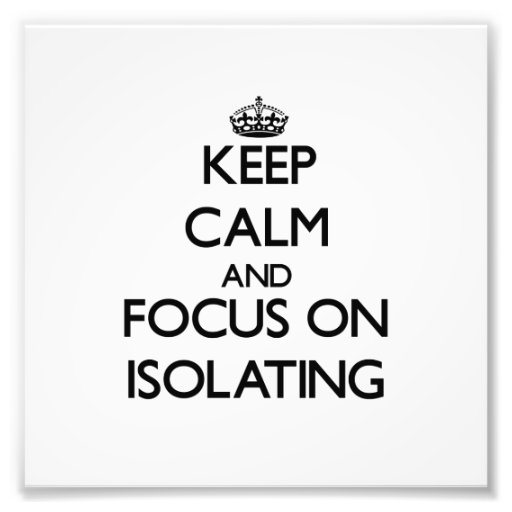Keep Calm and focus on Isolating Photograph