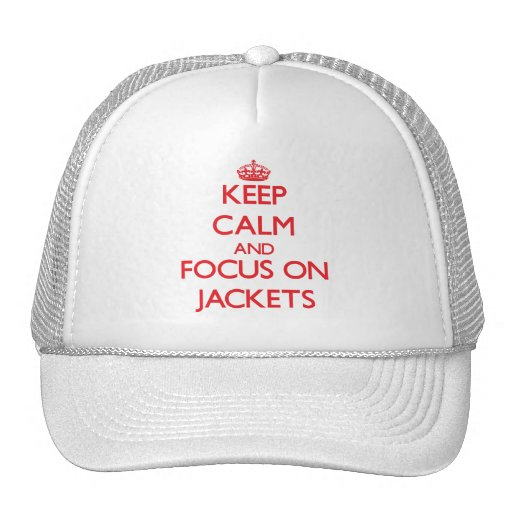 Keep Calm and focus on Jackets Trucker Hat