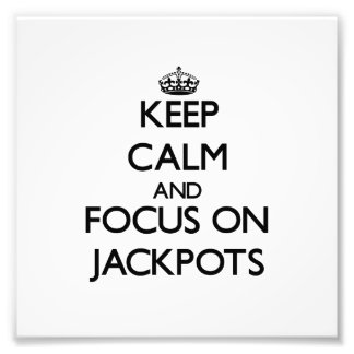 Keep Calm and focus on Jackpots Photographic Print