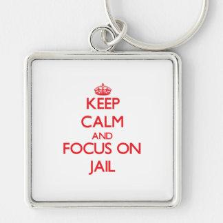 Keep Calm and focus on Jail Keychain
