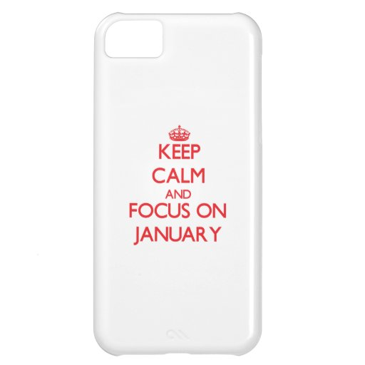 Keep Calm and focus on January iPhone 5C Cases