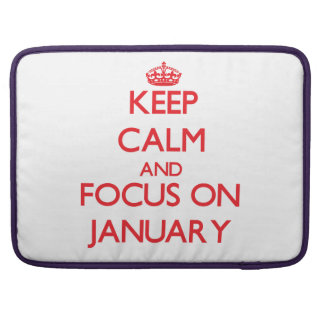 Keep Calm and focus on January MacBook Pro Sleeves