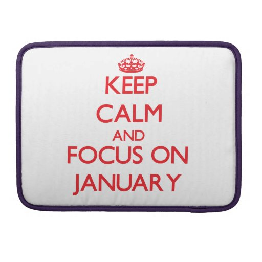 Keep Calm and focus on January Sleeves For MacBook Pro