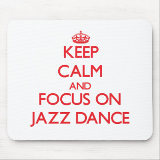 Keep calm and focus on Jazz Dance Mouse Pad
