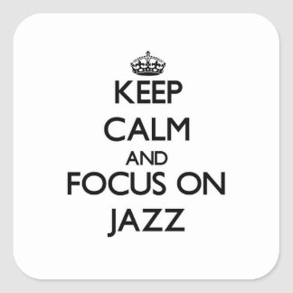 Keep Calm and focus on Jazz Square Stickers