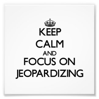 Keep Calm and focus on Jeopardizing Photograph