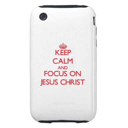 Keep Calm and focus on Jesus Christ Tough iPhone 3 Cases