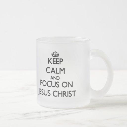Keep Calm and focus on Jesus Christ Coffee Mug